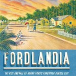 fordlandia-the-rise-and-fall-of-henry-fords-forgotten-jungle-city